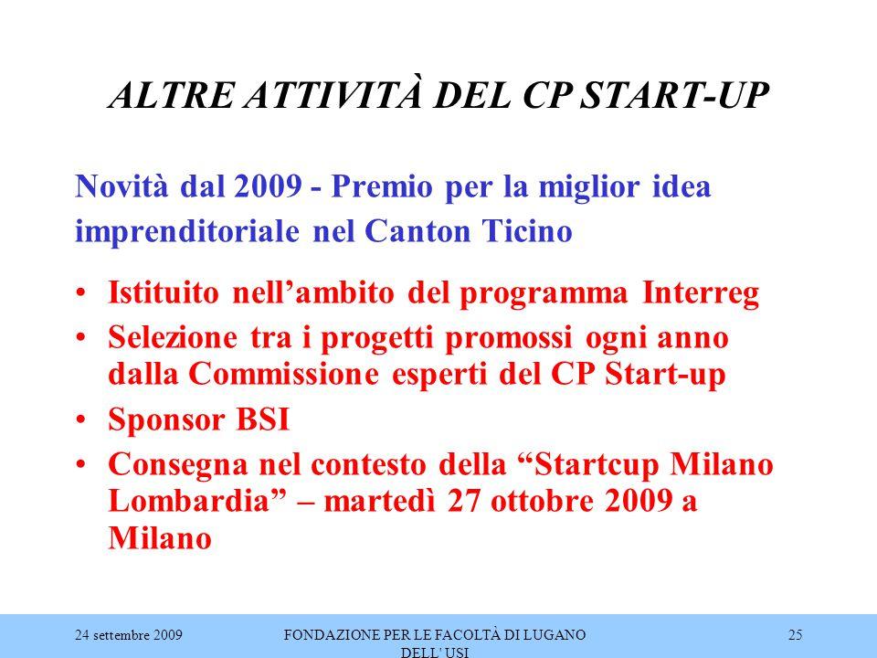 24 settembre 2009FONDAZIONE PER LE FACOLTÀ DI LUGANO DELL' USI 25 ALTRE ATTIVITÀ DEL CP START-UP Novità dal 2009 - Premio per la miglior idea imprendi