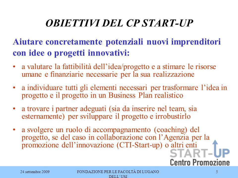 24 settembre 2009FONDAZIONE PER LE FACOLTÀ DI LUGANO DELL' USI 5 OBIETTIVI DEL CP START-UP Aiutare concretamente potenziali nuovi imprenditori con ide