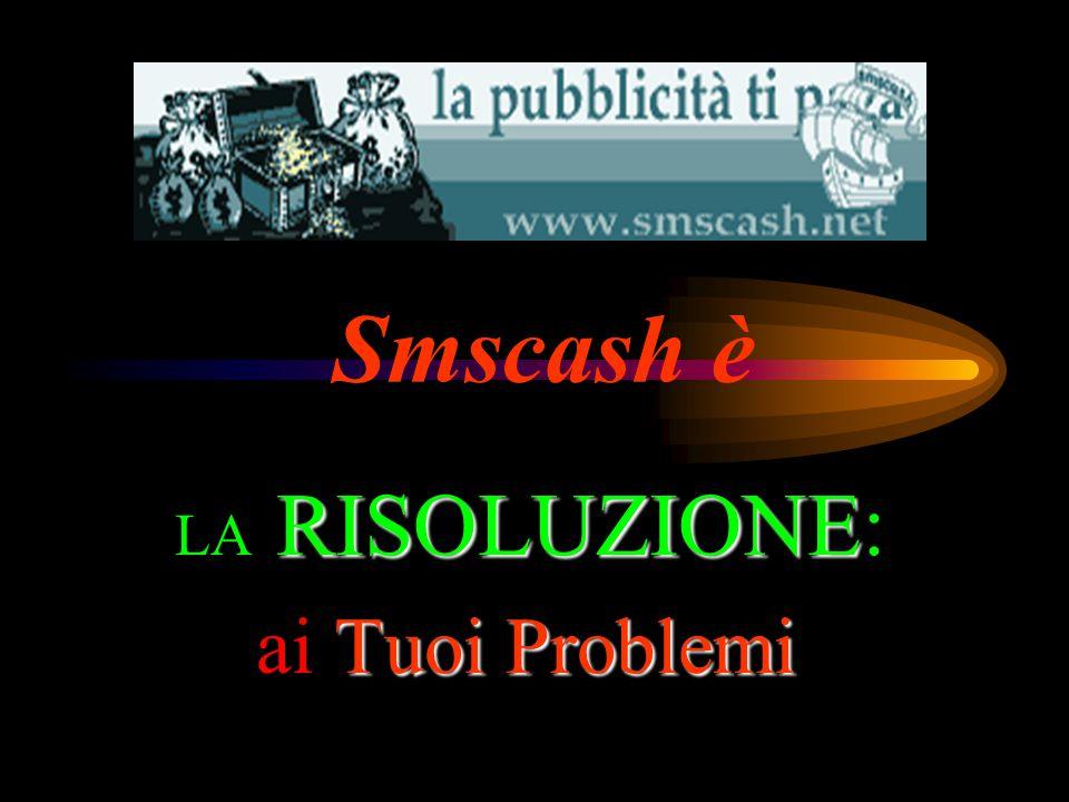 Smscash è LA RISOLUZIONE RISOLUZIONE: ai Tuoi Problemi
