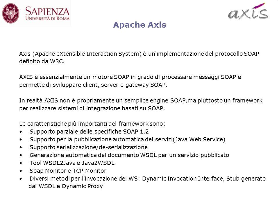 Apache Axis Axis (Apache eXtensible Interaction System) è un implementazione del protocollo SOAP definito da W3C.