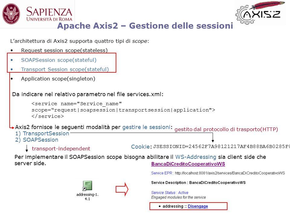 Apache Axis2 – Gestione delle sessioni Per implementare il SOAPSession scope bisogna abilitare il WS-Addressing sia client side che server side.