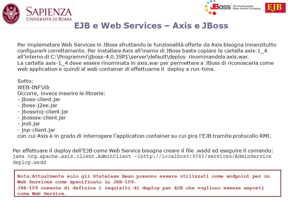 EJB e Web Services – Axis e JBoss Per implemetare Web Services in JBoss sfruttando le funzionalità offerte da Axis bisogna innanzitutto configurarli correttamente.