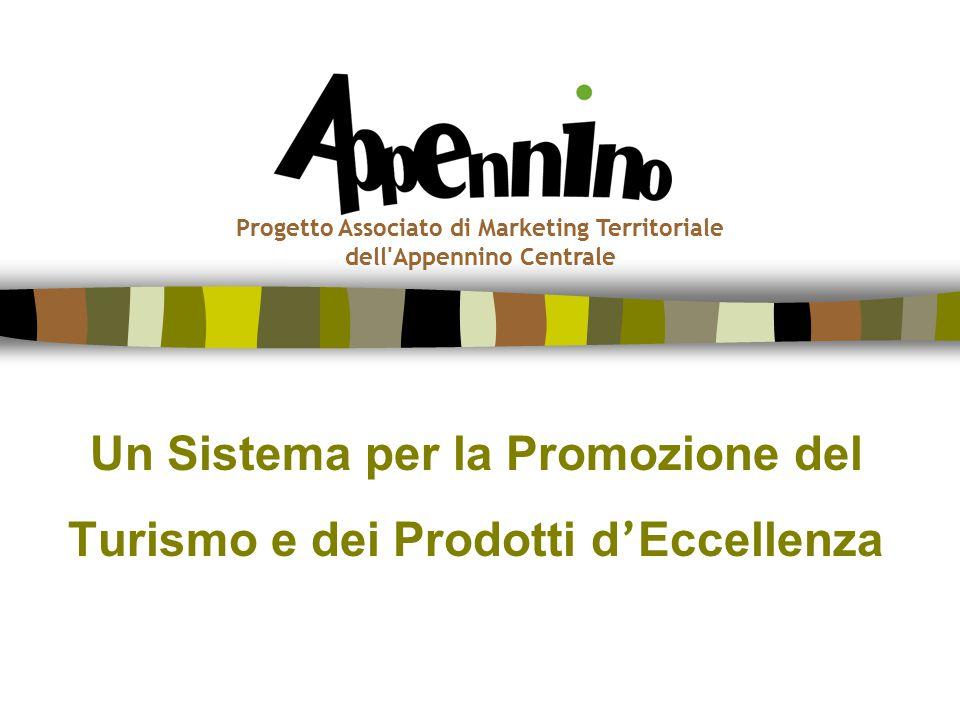 Un Sistema per la Promozione del Turismo e dei Prodotti d ' Eccellenza Progetto Associato di Marketing Territoriale dell Appennino Centrale