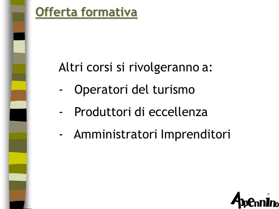 Offerta formativa Altri corsi si rivolgeranno a: - Operatori del turismo - Produttori di eccellenza - Amministratori Imprenditori