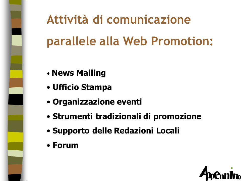 Attività di comunicazione parallele alla Web Promotion: News Mailing Ufficio Stampa Organizzazione eventi Strumenti tradizionali di promozione Supporto delle Redazioni Locali Forum