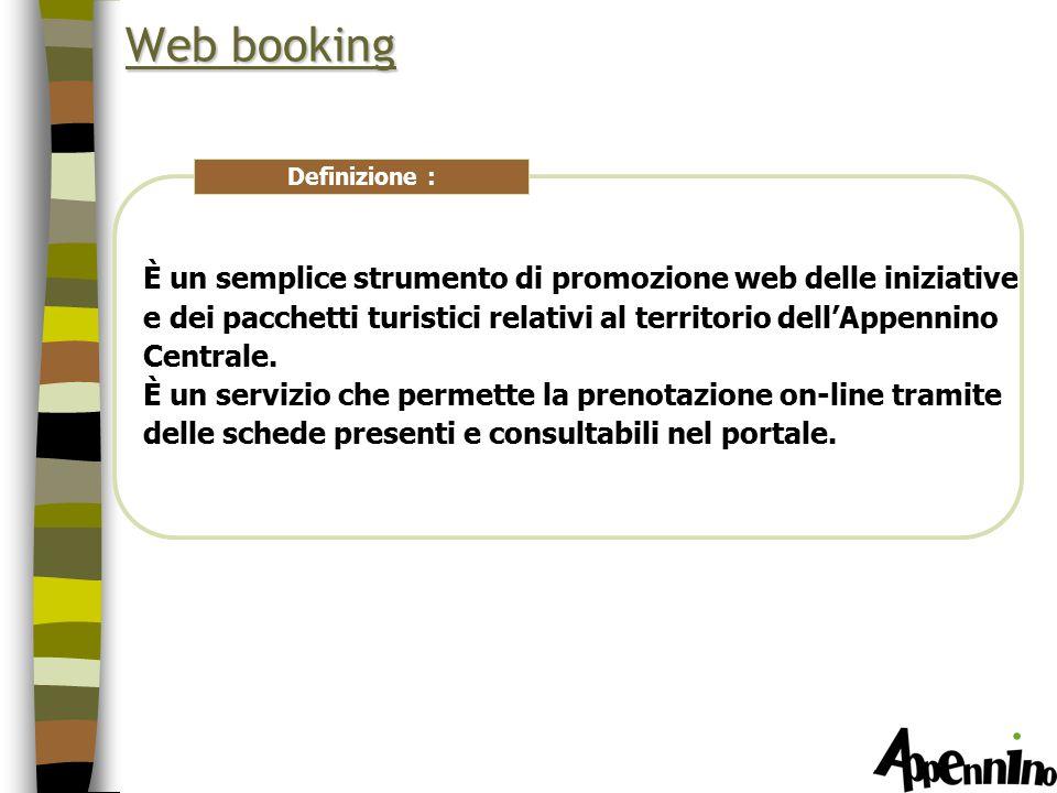 Web booking È un semplice strumento di promozione web delle iniziative e dei pacchetti turistici relativi al territorio dell'Appennino Centrale.