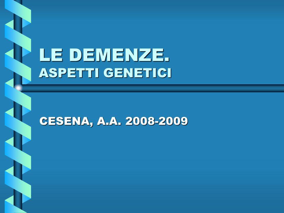 LE DEMENZE FATTORI DI RISCHIO FATTORI GENETICIFATTORI GENETICI –L'AGGREGAZIONE FAMILIARE NON E' LEGATA SEMPLICEMENTE ALL'ALTA FREQUENZA DELLA MALATTIA NELLA POPOLAZIONE GENERALE –NUMEROSI STUDI HANNO DIMOSTRATO CHE: LA PROBABILITA' NEI PARENTI DI I GRADO E' 38%LA PROBABILITA' NEI PARENTI DI I GRADO E' 38% LA MODALITA' DI TRASMISSIONE E' COMPLESSALA MODALITA' DI TRASMISSIONE E' COMPLESSA –DIFETTO DI UNO O PIU' GENI AUTOSOMICI INDIPENDENTI, AD INCOMPLETA PENETRANZA –TRATTO MULTIGENETICO –INTERAZIONE DI FATTORI GENETICI ED AMBIENTALI –10% TRASMISSIONE AUTOSOMICA DOMINANTE, ETA' DIPENDENTE MA AD ALTA PENETRANZA (EOFAD) »4 DIFFERENTI LOCI (+2)  50% DEI CASI FAMILIARI