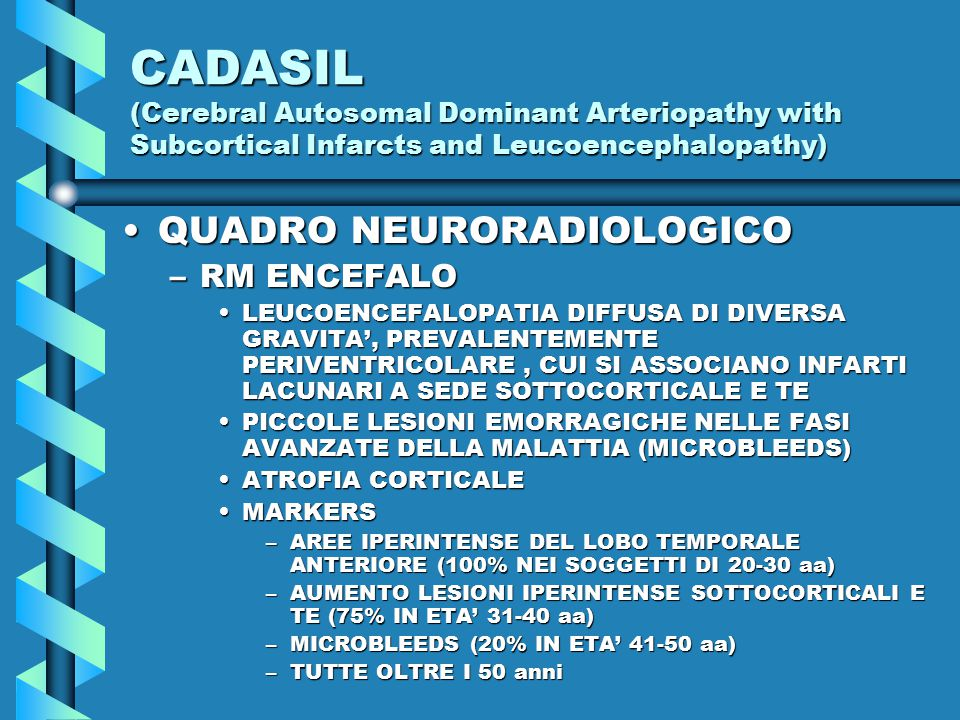 CADASIL (Cerebral Autosomal Dominant Arteriopathy with Subcortical Infarcts and Leucoencephalopathy) QUADRO NEURORADIOLOGICOQUADRO NEURORADIOLOGICO –R
