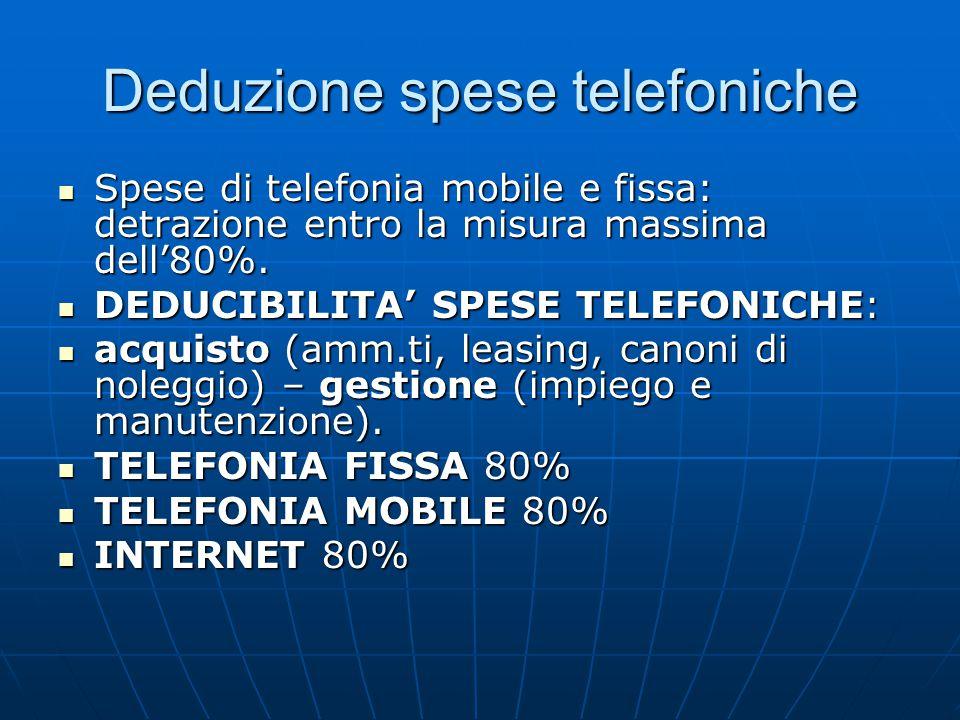 Deduzione spese telefoniche Spese di telefonia mobile e fissa: detrazione entro la misura massima dell'80%.
