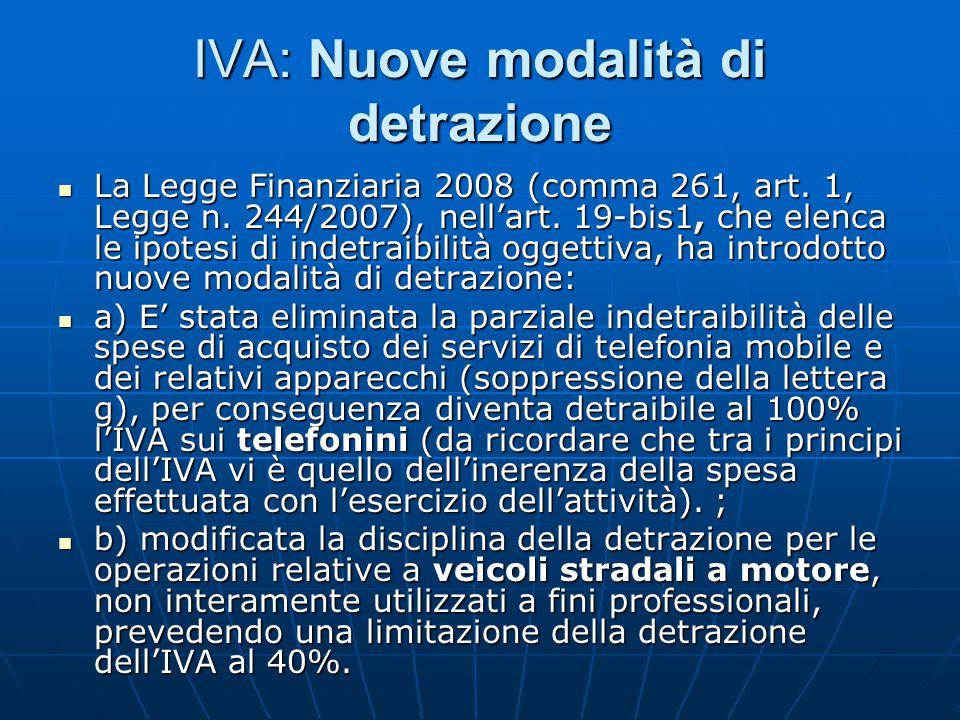 IVA: Nuove modalità di detrazione La Legge Finanziaria 2008 (comma 261, art. 1, Legge n. 244/2007), nell'art. 19-bis1, che elenca le ipotesi di indetr