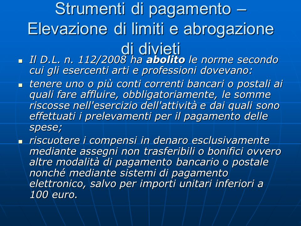 Strumenti di pagamento – Elevazione di limiti e abrogazione di divieti Il D.L. n. 112/2008 ha abolito le norme secondo cui gli esercenti arti e profes