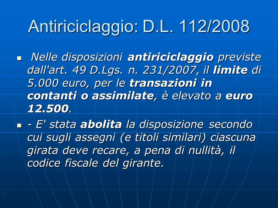 Antiriciclaggio: D.L. 112/2008 Nelle disposizioni antiriciclaggio previste dall'art. 49 D.Lgs. n. 231/2007, il limite di 5.000 euro, per le transazion