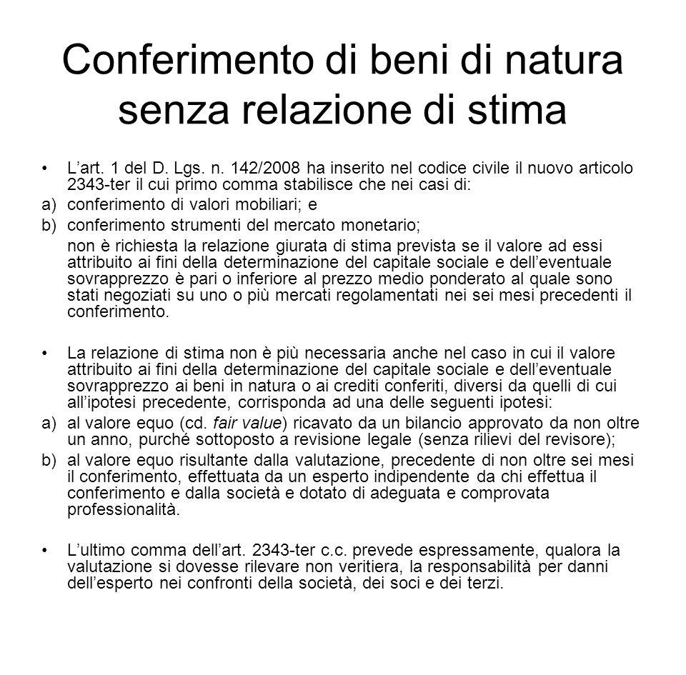 Conferimento di beni di natura senza relazione di stima L'art. 1 del D. Lgs. n. 142/2008 ha inserito nel codice civile il nuovo articolo 2343-ter il c