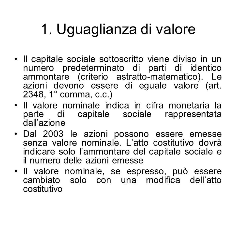 1. Uguaglianza di valore Il capitale sociale sottoscritto viene diviso in un numero predeterminato di parti di identico ammontare (criterio astratto-m