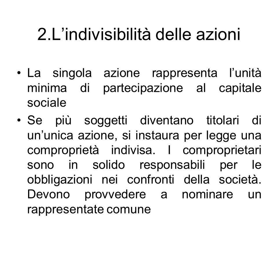 2.L'indivisibilità delle azioni La singola azione rappresenta l'unità minima di partecipazione al capitale sociale Se più soggetti diventano titolari
