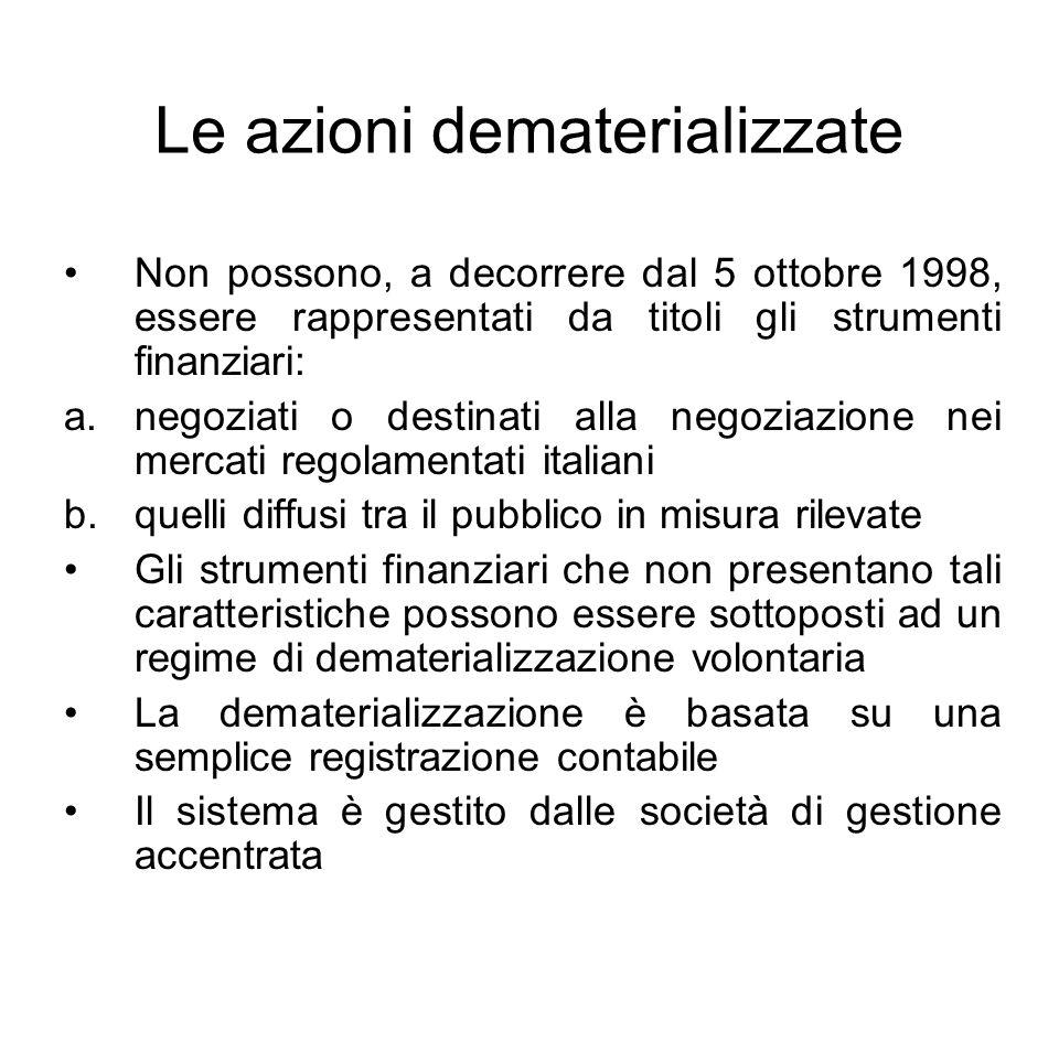 Le azioni dematerializzate Non possono, a decorrere dal 5 ottobre 1998, essere rappresentati da titoli gli strumenti finanziari: a.negoziati o destina