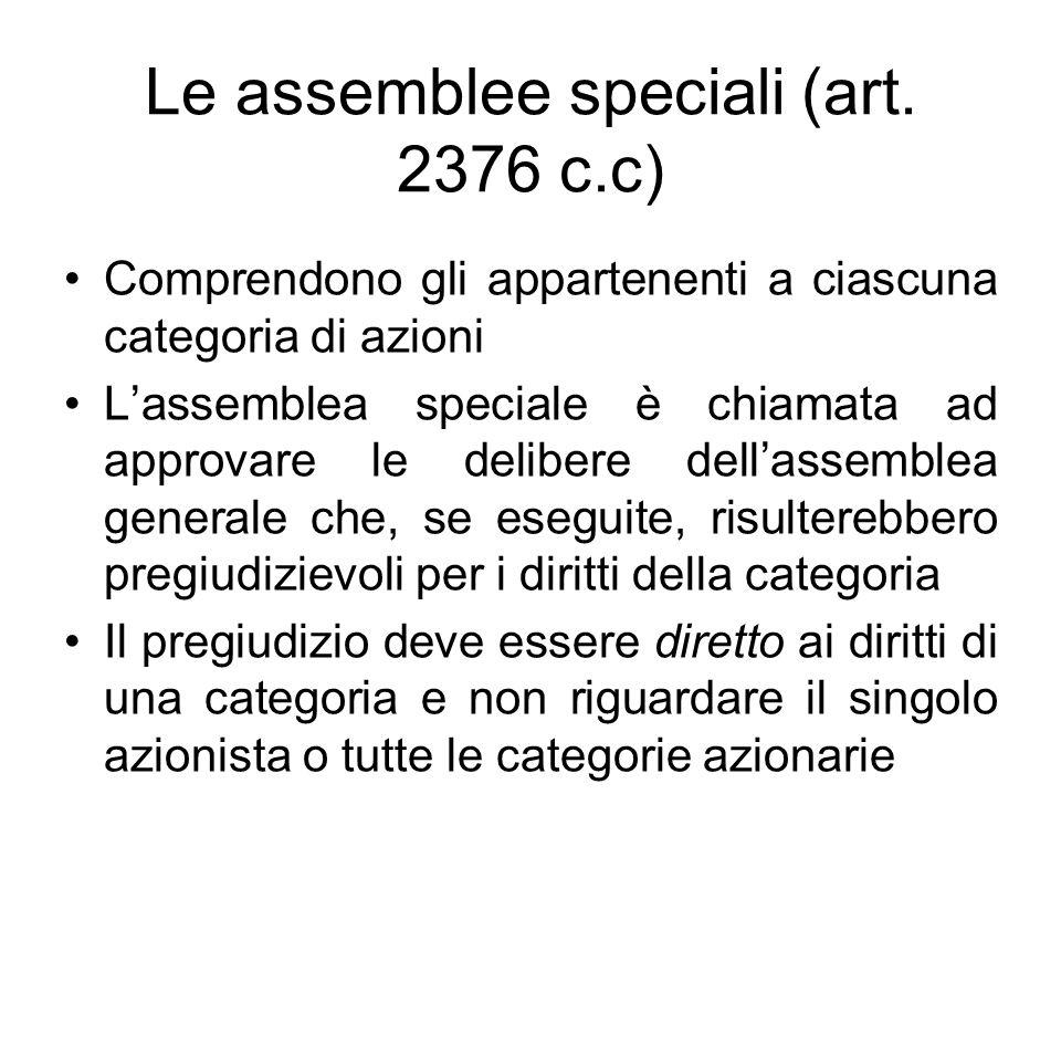 Le assemblee speciali (art. 2376 c.c) Comprendono gli appartenenti a ciascuna categoria di azioni L'assemblea speciale è chiamata ad approvare le deli
