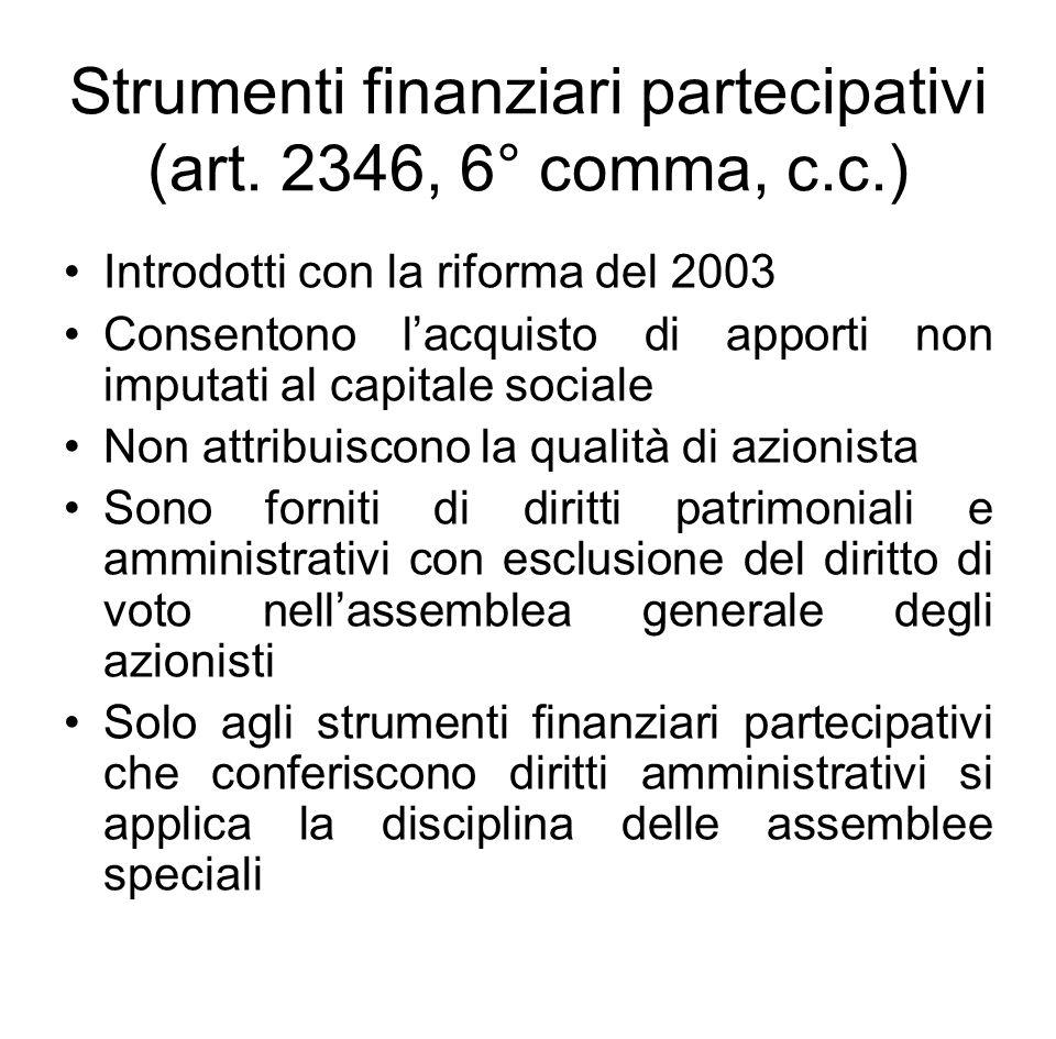 Strumenti finanziari partecipativi (art. 2346, 6° comma, c.c.) Introdotti con la riforma del 2003 Consentono l'acquisto di apporti non imputati al cap