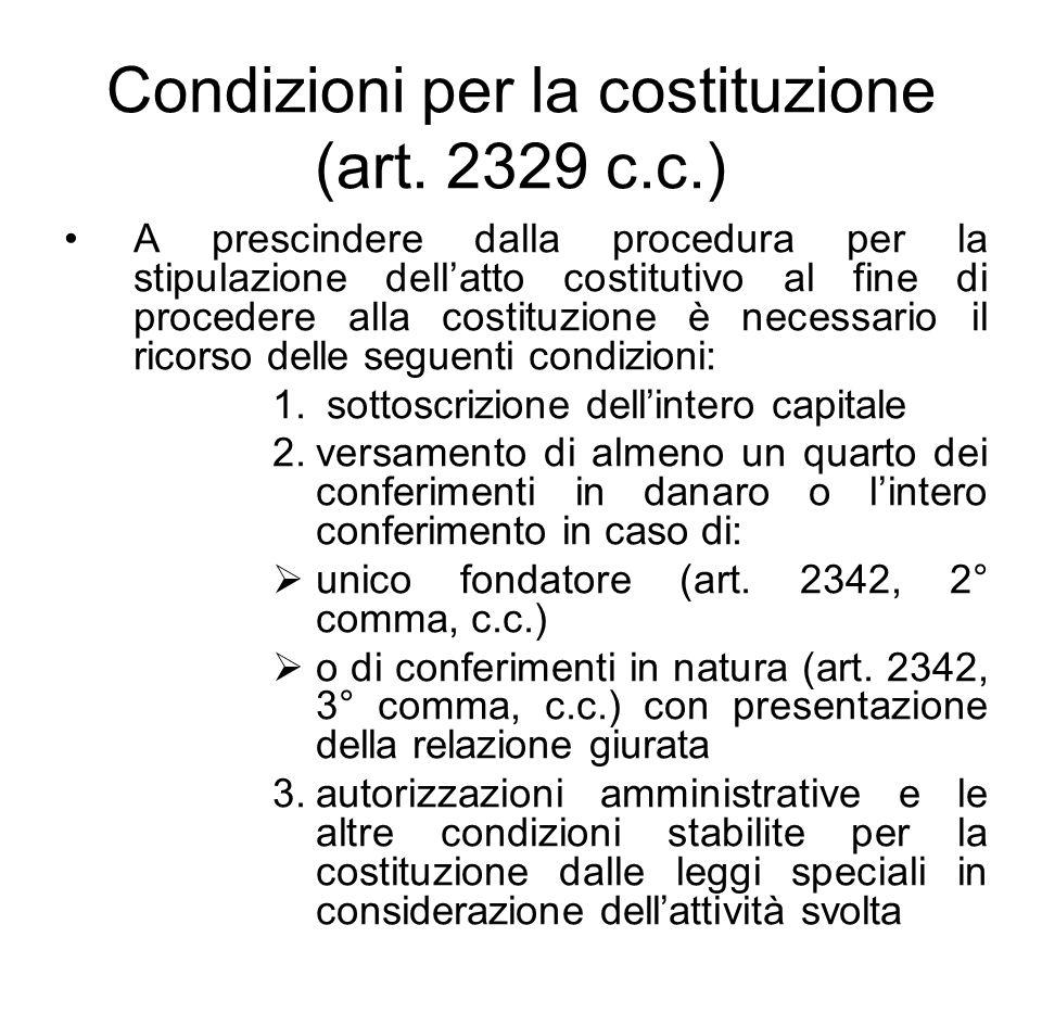 Condizioni per la costituzione (art. 2329 c.c.) A prescindere dalla procedura per la stipulazione dell'atto costitutivo al fine di procedere alla cost