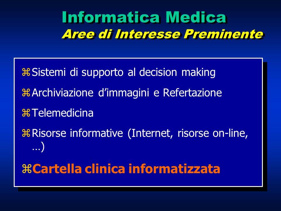 Informatica Medica Aree di Interesse Preminente zSistemi di supporto al decision making zArchiviazione d'immagini e Refertazione zTelemedicina zRisors