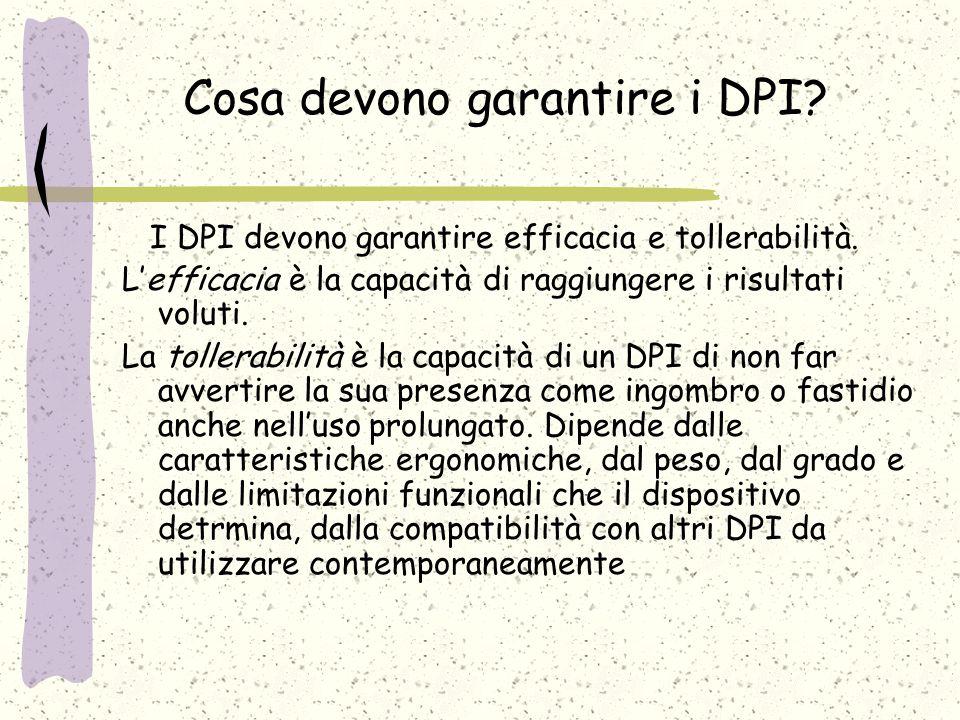 Cosa devono garantire i DPI. I DPI devono garantire efficacia e tollerabilità.