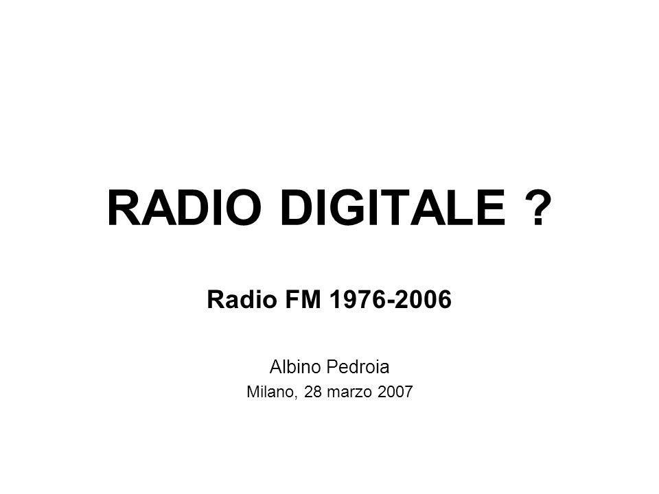 RADIO DIGITALE Radio FM 1976-2006 Albino Pedroia Milano, 28 marzo 2007