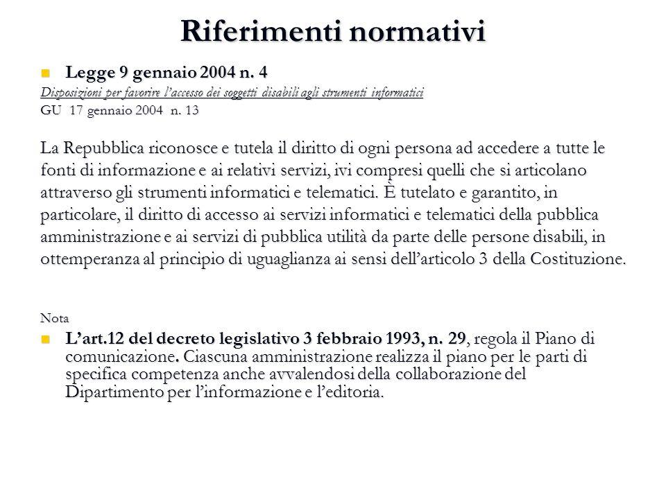 Riferimenti normativi Legge 9 gennaio 2004 n. 4 Legge 9 gennaio 2004 n. 4 Disposizioni per favorire l'accesso dei soggetti disabili agli strumenti inf