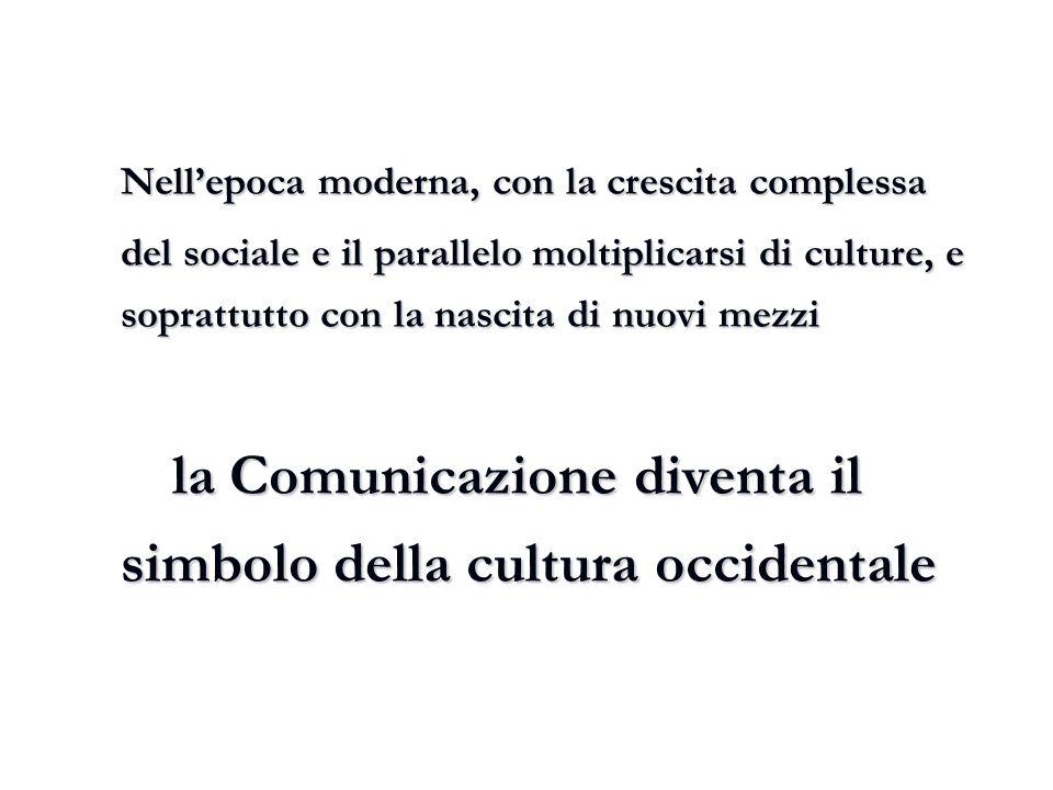 Nell'epoca moderna, con la crescita complessa del sociale e il parallelo moltiplicarsi di culture, e soprattutto con la nascita di nuovi mezzi la Comu