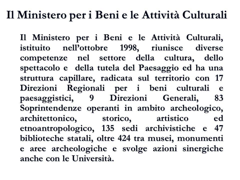 Il Ministero per i Beni e le Attività Culturali Il Ministero per i Beni e le Attività Culturali, istituito nell'ottobre 1998, riunisce diverse compete