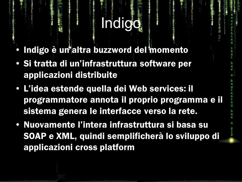 Indigo Indigo è un'altra buzzword del momento Si tratta di un'infrastruttura software per applicazioni distribuite L'idea estende quella dei Web servi