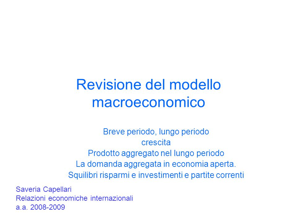 Revisione del modello macroeconomico Breve periodo, lungo periodo crescita Prodotto aggregato nel lungo periodo La domanda aggregata in economia aperta.