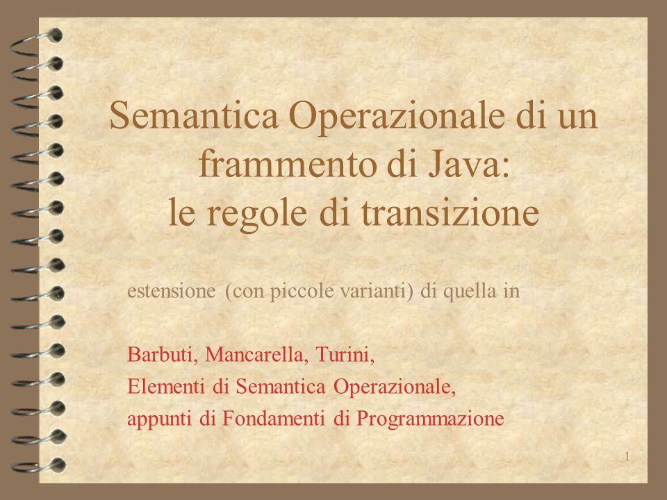1 Semantica Operazionale di un frammento di Java: le regole di transizione estensione (con piccole varianti) di quella in Barbuti, Mancarella, Turini,