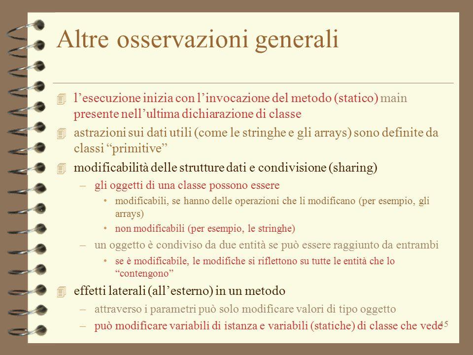 45 Altre osservazioni generali 4 l'esecuzione inizia con l'invocazione del metodo (statico) main presente nell'ultima dichiarazione di classe 4 astraz