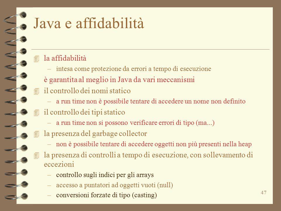 47 Java e affidabilità 4 la affidabilità –intesa come protezione da errori a tempo di esecuzione è garantita al meglio in Java da vari meccanismi 4 il