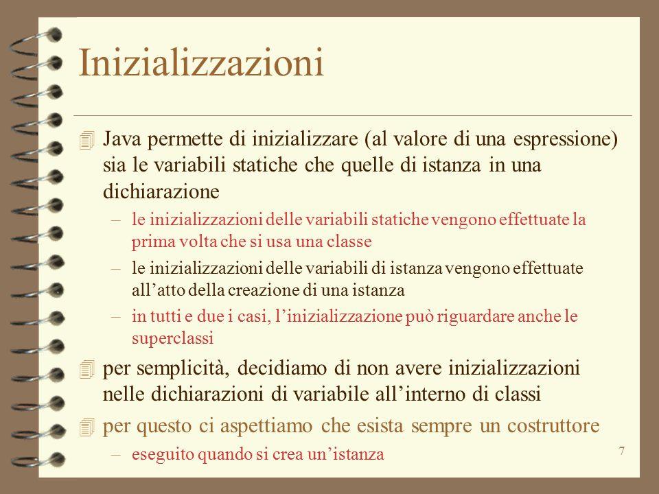 7 Inizializzazioni 4 Java permette di inizializzare (al valore di una espressione) sia le variabili statiche che quelle di istanza in una dichiarazion