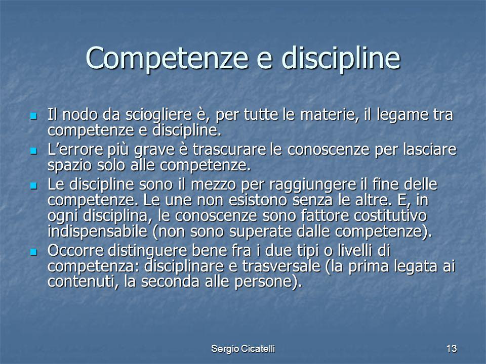 Sergio Cicatelli13 Competenze e discipline Il nodo da sciogliere è, per tutte le materie, il legame tra competenze e discipline. Il nodo da sciogliere
