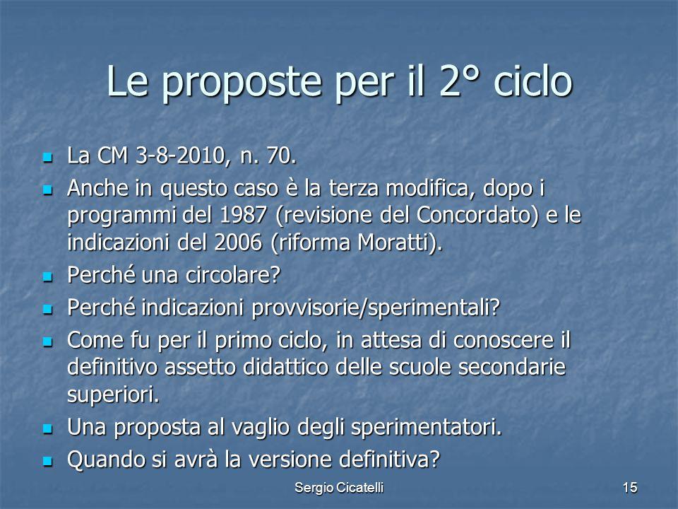 Sergio Cicatelli15 Le proposte per il 2° ciclo La CM 3-8-2010, n. 70. La CM 3-8-2010, n. 70. Anche in questo caso è la terza modifica, dopo i programm