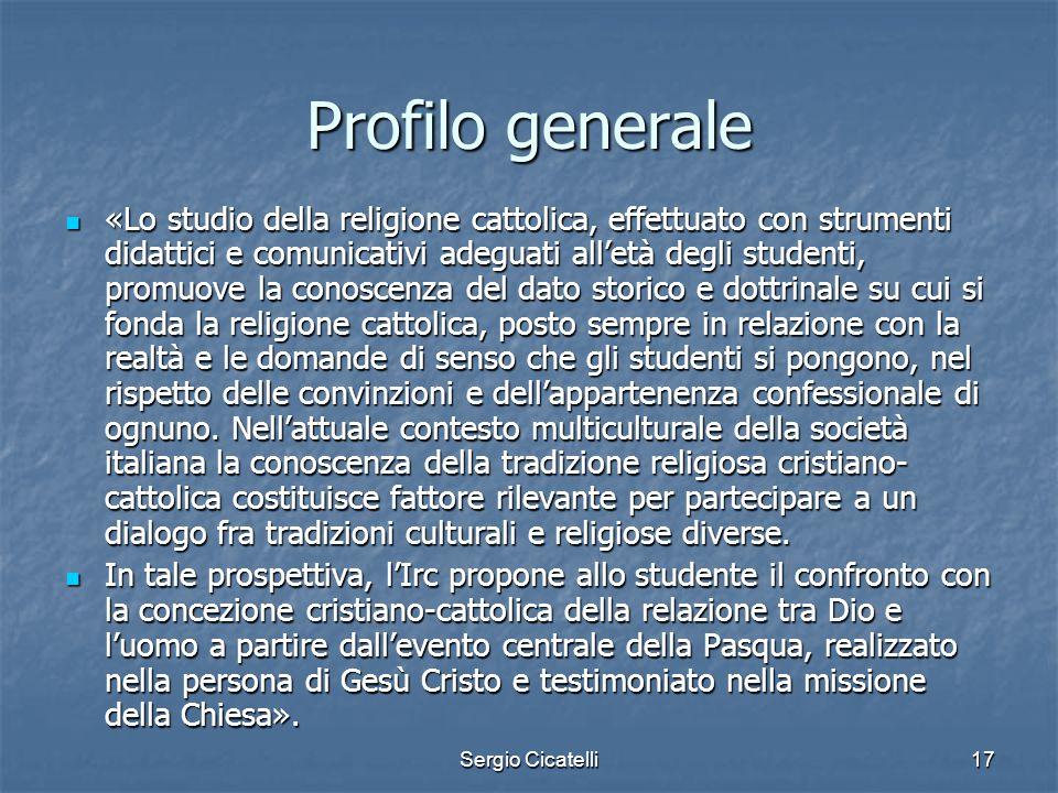 Sergio Cicatelli17 Profilo generale «Lo studio della religione cattolica, effettuato con strumenti didattici e comunicativi adeguati all'età degli stu
