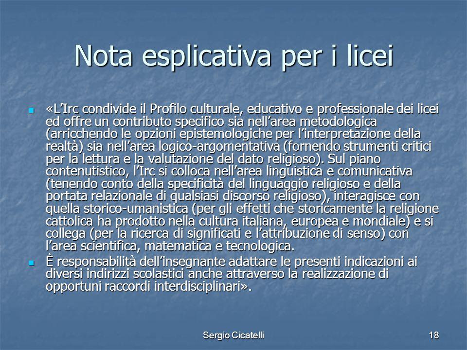 Sergio Cicatelli18 Nota esplicativa per i licei «L'Irc condivide il Profilo culturale, educativo e professionale dei licei ed offre un contributo spec