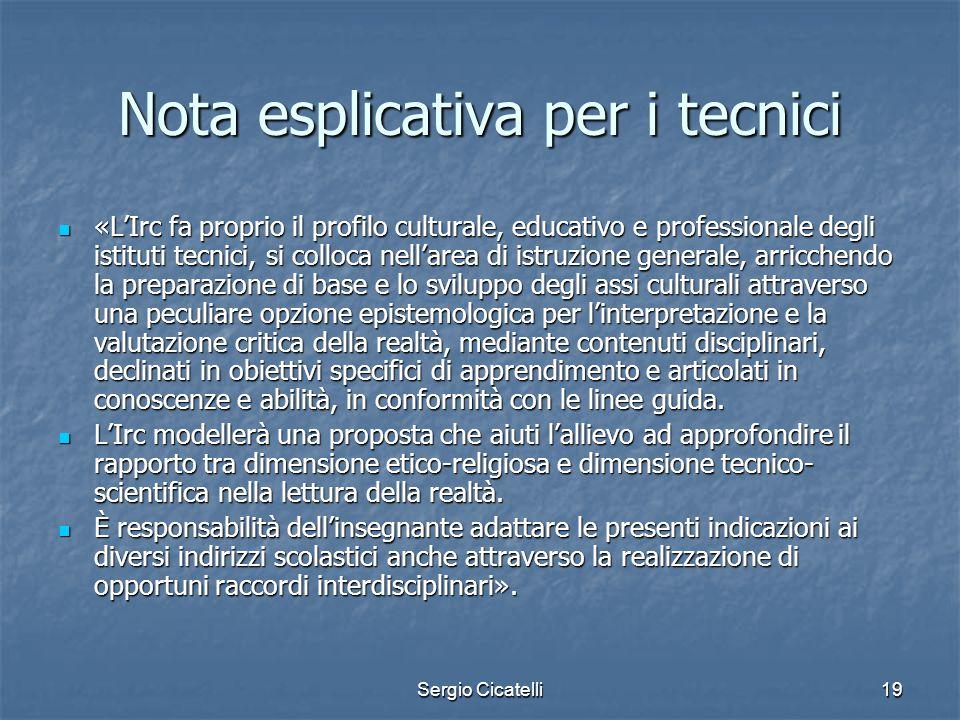 Sergio Cicatelli19 Nota esplicativa per i tecnici «L'Irc fa proprio il profilo culturale, educativo e professionale degli istituti tecnici, si colloca
