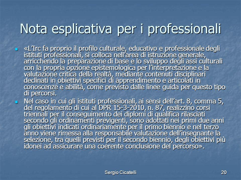 Sergio Cicatelli20 Nota esplicativa per i professionali «L'Irc fa proprio il profilo culturale, educativo e professionale degli istituti professionali