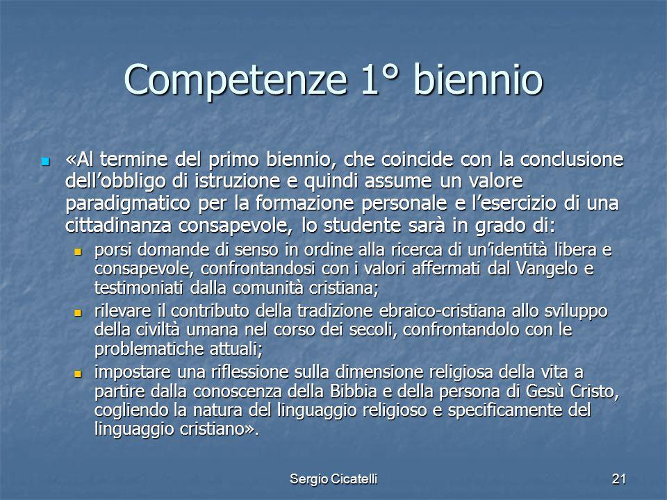 Sergio Cicatelli21 Competenze 1° biennio «Al termine del primo biennio, che coincide con la conclusione dell'obbligo di istruzione e quindi assume un