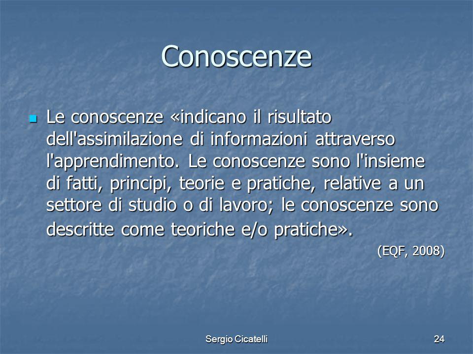 Sergio Cicatelli24 Conoscenze Le conoscenze «indicano il risultato dell'assimilazione di informazioni attraverso l'apprendimento. Le conoscenze sono l