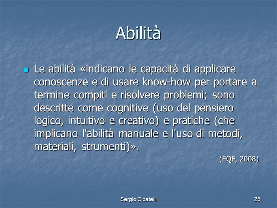 Sergio Cicatelli25 Abilità Le abilità «indicano le capacità di applicare conoscenze e di usare know-how per portare a termine compiti e risolvere prob