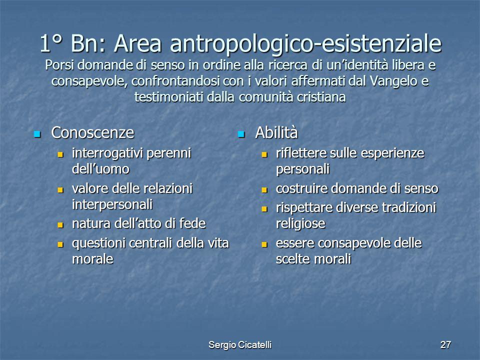 Sergio Cicatelli27 1° Bn: Area antropologico-esistenziale Porsi domande di senso in ordine alla ricerca di un'identità libera e consapevole, confronta