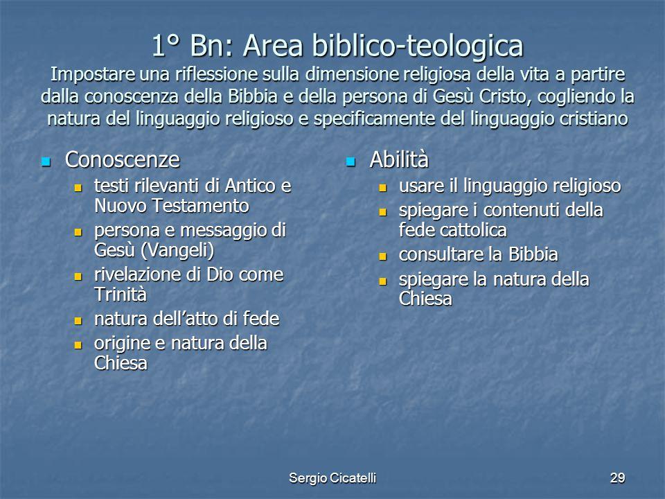 Sergio Cicatelli29 1° Bn: Area biblico-teologica Impostare una riflessione sulla dimensione religiosa della vita a partire dalla conoscenza della Bibb