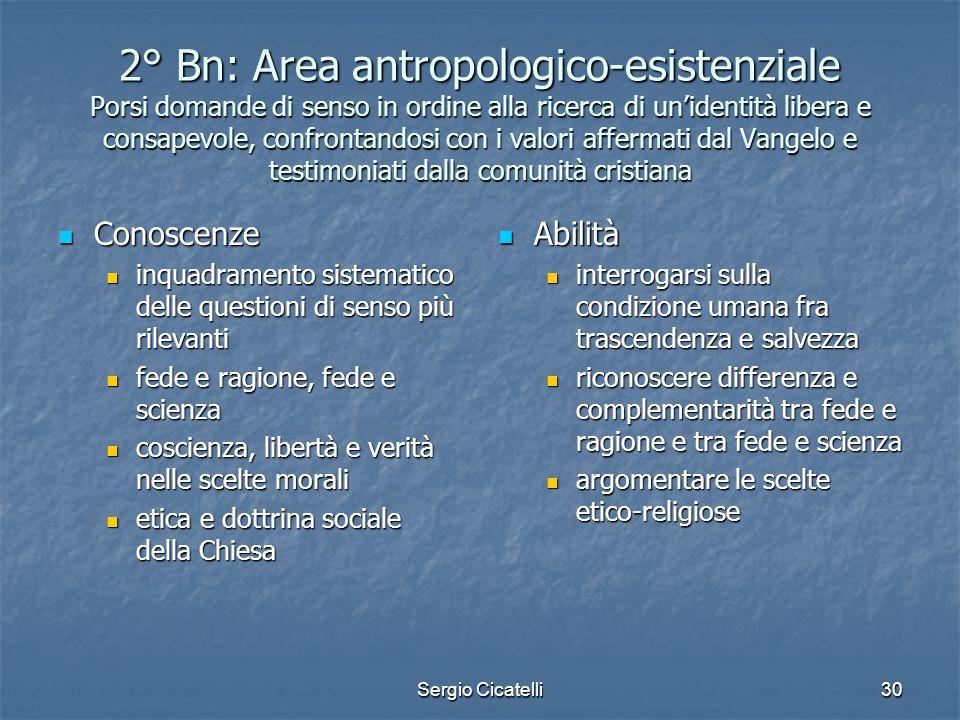 Sergio Cicatelli30 2° Bn: Area antropologico-esistenziale Porsi domande di senso in ordine alla ricerca di un'identità libera e consapevole, confronta