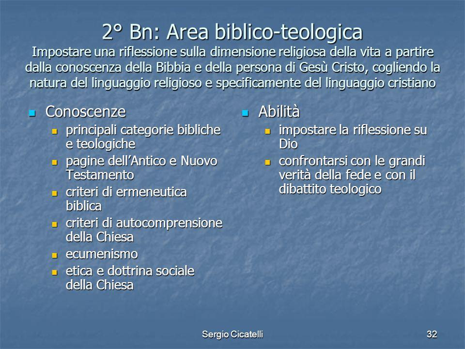 Sergio Cicatelli32 2° Bn: Area biblico-teologica Impostare una riflessione sulla dimensione religiosa della vita a partire dalla conoscenza della Bibb