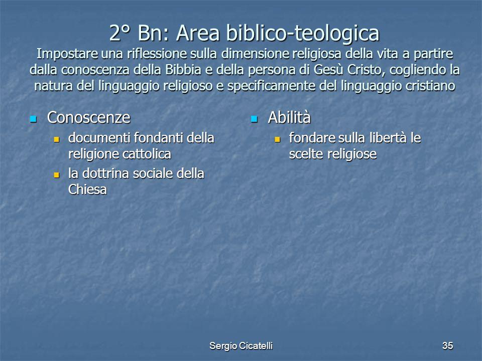 Sergio Cicatelli35 2° Bn: Area biblico-teologica Impostare una riflessione sulla dimensione religiosa della vita a partire dalla conoscenza della Bibb