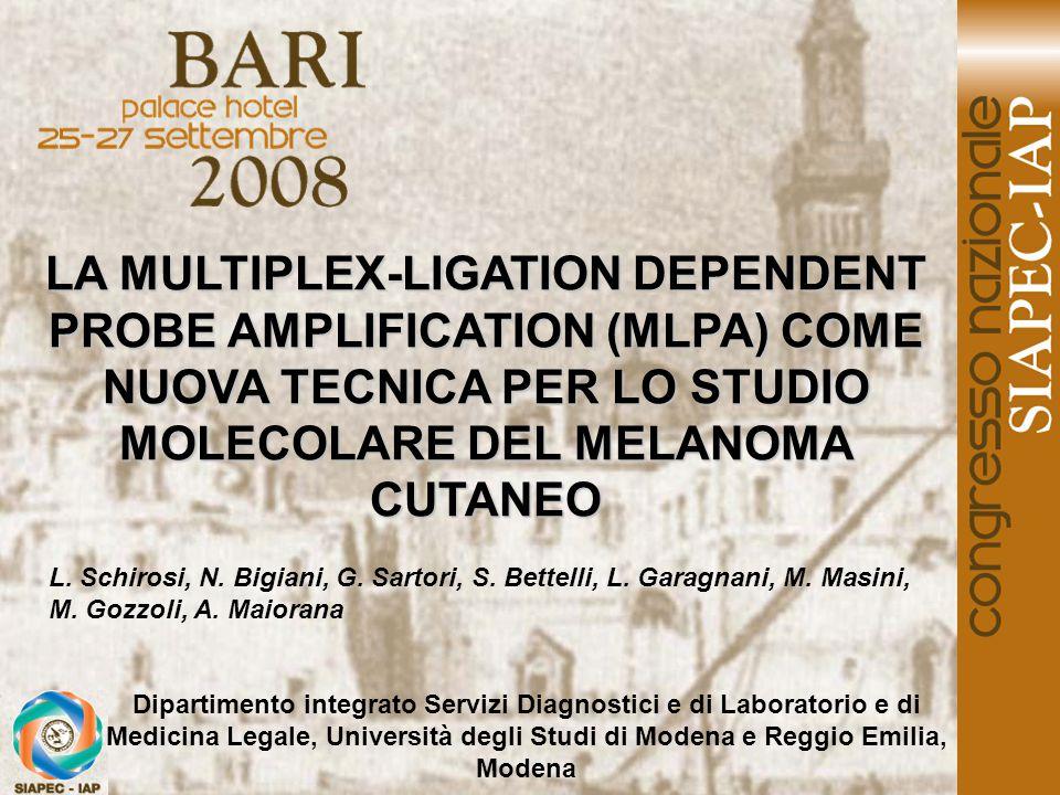 LA MULTIPLEX-LIGATION DEPENDENT PROBE AMPLIFICATION (MLPA) COME NUOVA TECNICA PER LO STUDIO MOLECOLARE DEL MELANOMA CUTANEO L. Schirosi, N. Bigiani, G